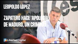 """Leopoldo López critica que Zapatero hace """"apología de Maduro, un"""