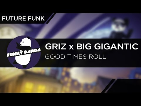 FutureFUNK || GRiZ x Big Gigantic - Good Times Roll