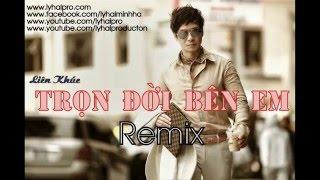Lý Hải | Liên Khúc Trọn Đời Bên Em Remix | Audio | OFFICIAL