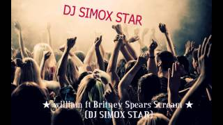 william ft britney spears scream and shout remix  (DJ SIMOX STAR)