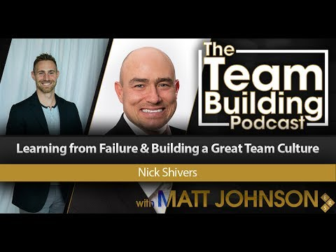 Learning from Failure & Building a Great Team Culture w/Nick Shivers | Team Building Podcast