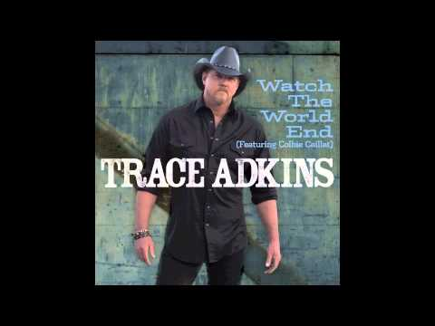 Trace Adkins - Watch The World End (feat. Colbie Callait)