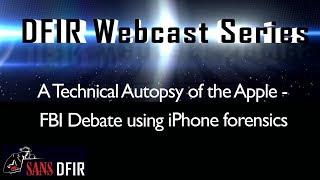 A Technical Autopsy of the Apple - FBI Debate using iPhone forensics | SANS DFIR Webcast