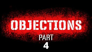 OBJECTIONS! PART 4