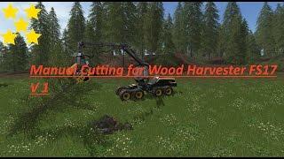 Link:https://www.modhoster.de/mods/manual-cutting-for-wood-harvester-fs17#files