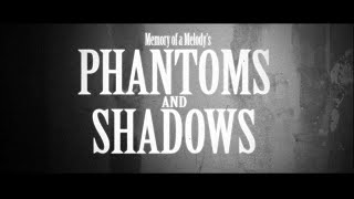 Memory Of A Melody PHANTOMS SHADOWS OFFICIAL Music Video