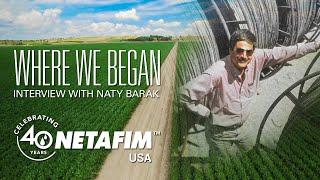 Where Netafim Began - Naty Barak on the Founding of Netafim USA