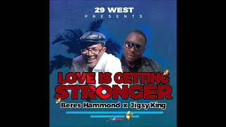 Beres Hammond Jigsy King Love Is Getting Stronger