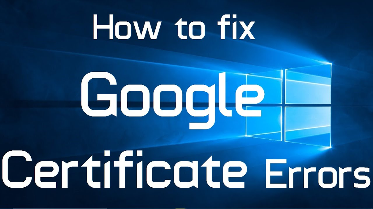 How to fix google certificate error in windows 10 two methods how to fix google certificate error in windows 10 two methods xflitez Gallery