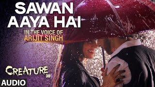 Gambar cover Sawan Aaya Hai Full Audio Song | Arijit Singh | Creature 3D