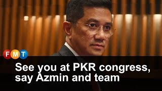 See you at PKR congress, say Azmin and team