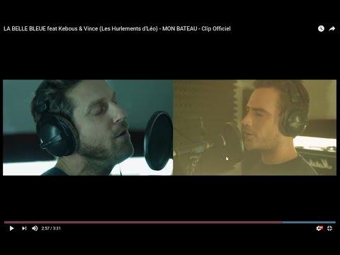LA BELLE BLEUE feat Kebous & Vince (Les Hurlements d'Léo) - MON BATEAU - Clip Officiel