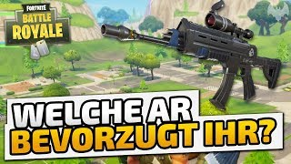 Welche AR bevorzugt ihr? - ♠ Fortnite Battle Royale ♠ - Deutsch German - Dhalucard