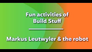 Fun activities of Build Stuff - Markus Leutwyler & the robot