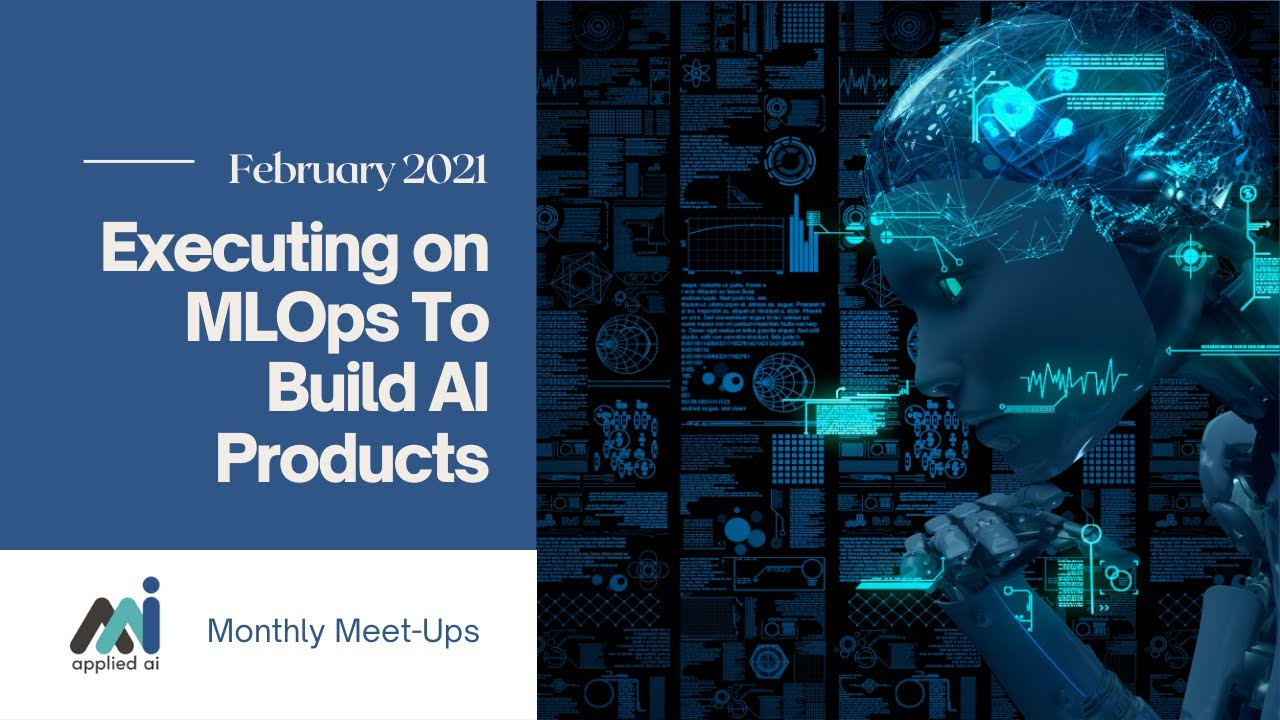 AppliedAI Meetup: Executing on MLOps To Build AI Products