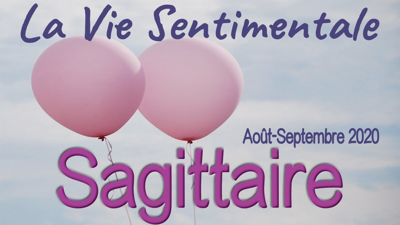 SAGITTAIRE Vie Sentimentale - Août Septembre 2020