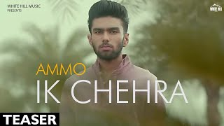 Ik Chehra (Teaser) Ammo -Ronn A - White Hill Music | New Punjabi Songs 2018