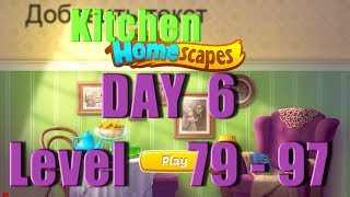 Homescapes - Level 79 - 97 - Day 6 - Kitchen - Day 1 - Walkthrough - Ios - Android