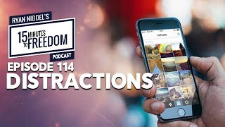Episode 114: Distractions - 15 Minutes To Freedom Podcast