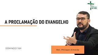 Culto Noite - Domingo 29/08/21 - A proclamação do evangelho  - Rev. Philippe Almeida