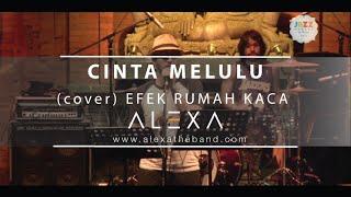 ALEXA (Live) - CINTA MELULU (cover) EFEK RUMAH KACA