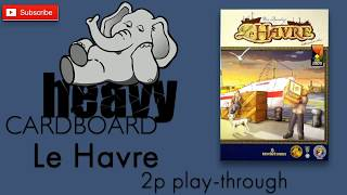 Le Havre 2p Play-through & Roundtable discussion by Heavy Cardboard