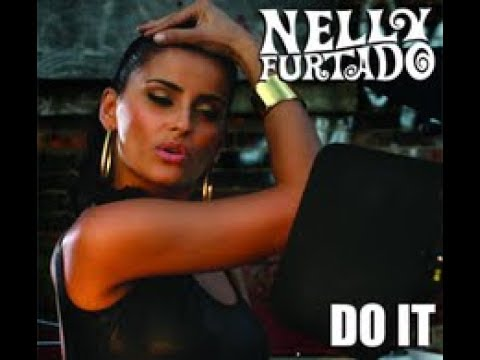 Nelly Furtado - Do It (Feat. Missy Elliot)