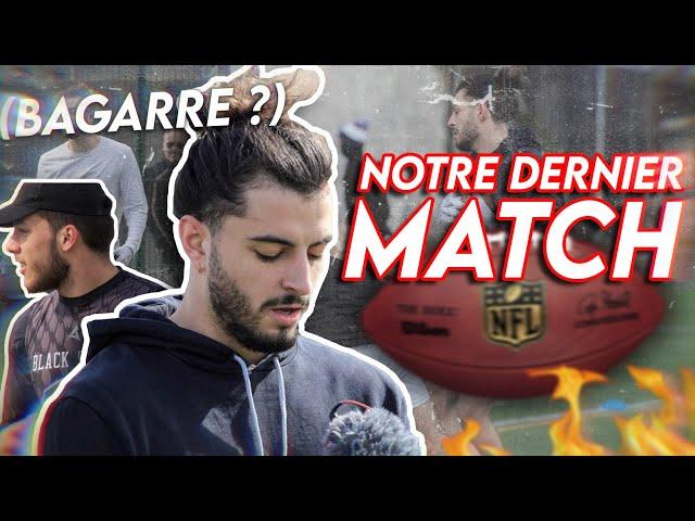 NOTRE DERNIER MATCH DE FOOTBALL AMÉRICAIN 🏈 (bagarre ?)