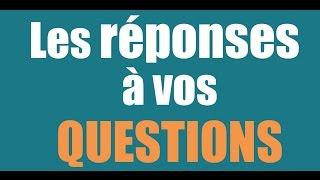 Les réponses à vos questions ! 1
