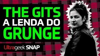 THE GITS - A lenda do GRUNGE!