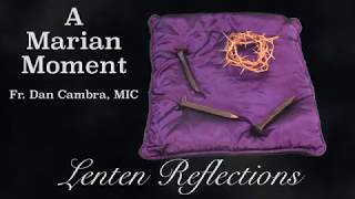 A Marian Moment with Fr. Dan Cambra, MIC: Lenten Reflections Feb. 16