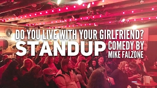 Do You Live With Your Girlfriend? - standup by Mike Falzone