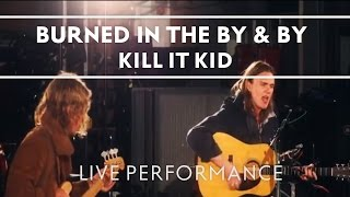 Kill It Kid - Burned In The By & By (Recorded at Abbey Road Studios)