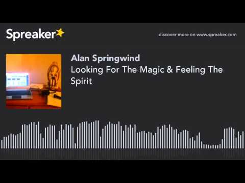 Looking For The Magic & Feeling The Spirit