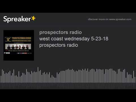 west coast wednesday 5-23-18 prospectors radio