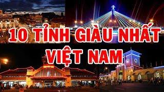 TOP 10 TỈNH GIÀU NHẤT VIỆT NAM | Khám Phá Go Vietnam ✔