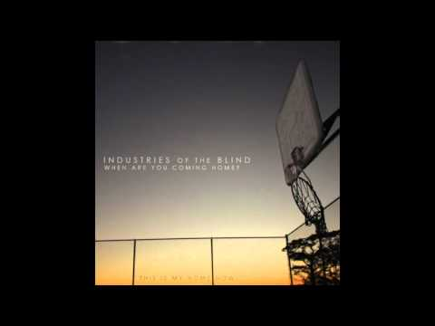 Industries of the Blind - When are you coming home? / This is my home now.