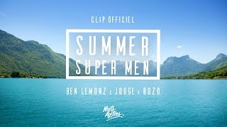 Ben Lemonz x Jodge x BoZo - Summer Super Men (Official Music Video)