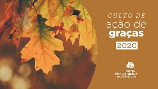Culto de Ação de Graças (26/11/2020) | Igreja Presbiteriana de Catanduva