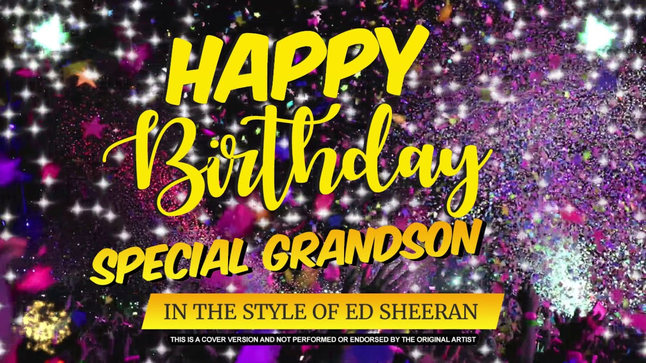 Happy Birthday Special Grandson In The Style Of Ed Sheeran Celebrity Personalised Party Youtube