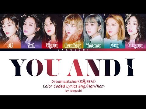 Dreamcatcher (드림캐쳐) - YOU AND I [Color Coded Han|Rom|Eng lyrics]