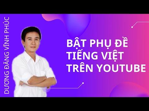 Hướng Dẫn Bật Phụ Đề Tiếng Việt Trên Youtube (Kiếm Tiền Youtube)