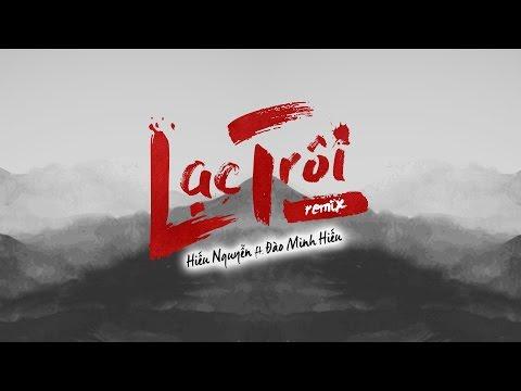 LẠC TRÔI REMIX - HIẾU NGUYỄN ft ĐÀO MINH HIẾU