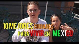 LAS 10 MEJORES CIUDADES PARA VIVIR EN MEXICO 2015