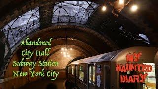 Abandoned CITY HALL SUBWAY STATION Special Exploration MY HAUNTED DIARY