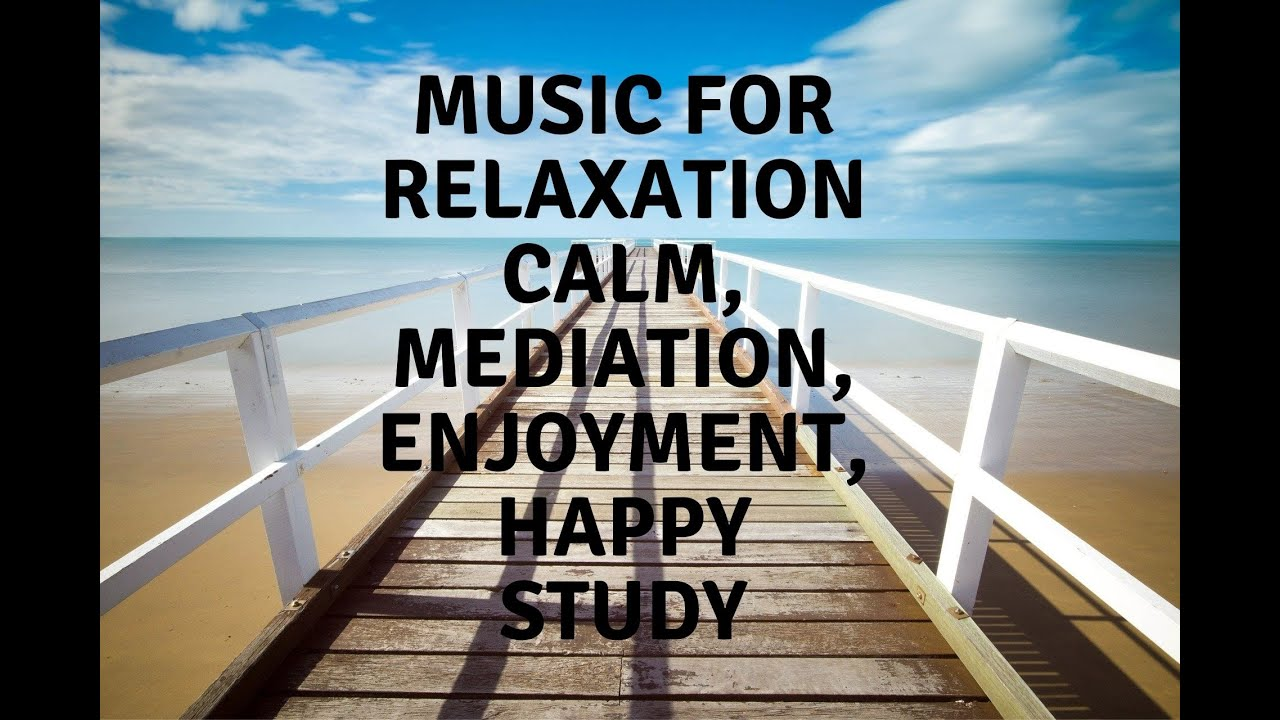 Best Music For Relaxation Mediation For Happiness Enjoyment No Copyright Youtube