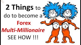 2 Simple forex things that could turn you into a Forex Trading Multi-millionaire like many others