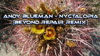 Andy Blueman - Nyctalopia (Beyond Repair Remix)