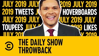 Throwback: Tweets, Hoverboards, Toupees & Likes | July 2019 | The Daily Show With Trevor Noah