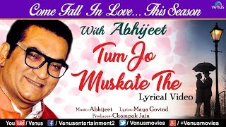 Abhijeet Tum Jo Muskate The | LYRICAL VIDEO | Valentine Day Special | Best Hindi Romantic Songs